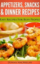 Appetizers, Snacks & Dinner Recipes ebook by Donna MacMillan