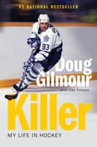 Killer - My Life in Hockey ebook by Doug Gilmour, Dan Robson