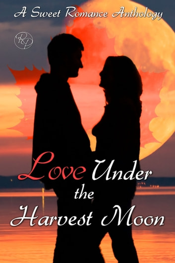 Love Under the Harvest Moon - A Sweet Romance Anthology ebook by Nemma Wollenfang,T.E. Hodden,Patricia Crisafulli,Laura Lamoreaux,T.L. French,Claire Davon