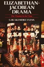 Elizabethan Jacobean Drama - The Theatre in Its Time ebook by Blakemore G. Evans