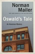 Oswald's Tale ebook by Norman Mailer