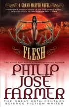 Flesh - A Grandmaster Novel ebook by Philip José Farmer