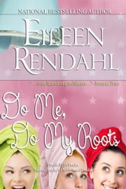 Do Me, Do My Roots ebook by Eileen Rendahl