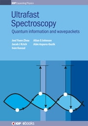 Ultrafast Spectroscopy - Quantum information and wavepackets ebook by Al�n Aspuru-Guzik,Joel Yuen-Zhou,Jacob J Krich,Ivan Kassal,Allan Johnson