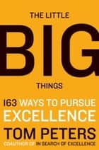 The Little Big Things - 163 Ways to Pursue EXCELLENCE ebook by Thomas J. Peters