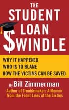The Student Loan Swindle: Why It Happened – Who's To Blame – How The Victims Can Be Saved ebook by Bill Zimmerman