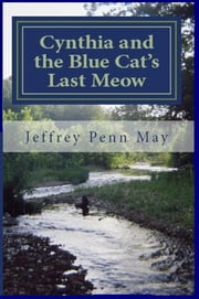 Cynthia and the Blue Cat's Last Meow ebook by Jeffrey Penn May