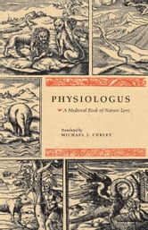 Physiologus - A Medieval Book of Nature Lore ebook by Michael J. Curley