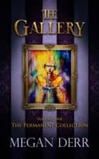 The Gallery: The Permanent Collection ebook by Megan Derr