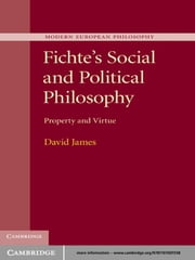 Fichte's Social and Political Philosophy - Property and Virtue ebook by David James