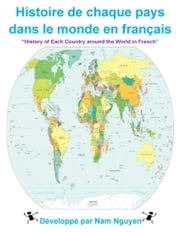 Histoire de chaque pays dans le monde en français - History of Each Country around the World in French ebook by Nam Nguyen