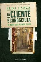 La cliente sconosciuta ebook by Elda Lanza