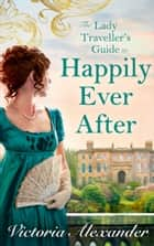 Lady Traveller's Guide To Happily Ever After (Lady Travelers Society, Book 4) ebook by Victoria Alexander