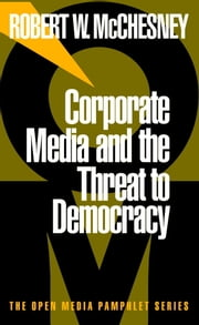 Corporate Media and the Threat to Democracy ebook by Robert W. McChesney