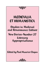 Medievalia et Humanistica, No. 37 - Studies in Medieval and Renaissance Culture: Literary Appropriations ebook by Paul Maurice Clogan