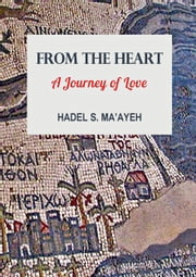 From the Heart: A Journey of Love ebook by Hadel S. Ma'ayeh