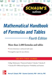 Schaum's Outline of Mathematical Handbook of Formulas and Tables, 4th Edition - 2,400 Formulas + Tables ebook by Seymour Lipschutz,Murray Spiegel,John Liu