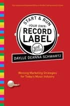 Start and Run Your Own Record Label, Third Edition ebook by Daylle Deanna Schwartz