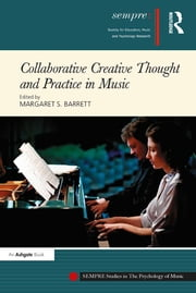 Collaborative Creative Thought and Practice in Music ebook by Margaret S. Barrett