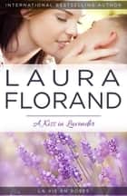 A Kiss in Lavender ebook by Laura Florand