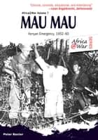 Mau Mau - The Kenyan Emergency 1952-60 ebook by Peter Baxter