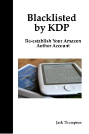 Blacklisted by KDP: Re-establish Your Amazon Author Account ebook by Jack Thompson