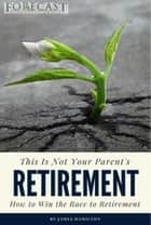 This is Not Your Parent's Retirement ebook by James Hamilton
