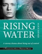 Rising Water - A stormy drama about being out-of-control ebook by Alice Savage, Walton Burns, Jim Arneson