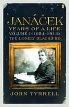 Janacek: Years of a Life Volume 1 (1854-1914) ebook by John Tyrrell