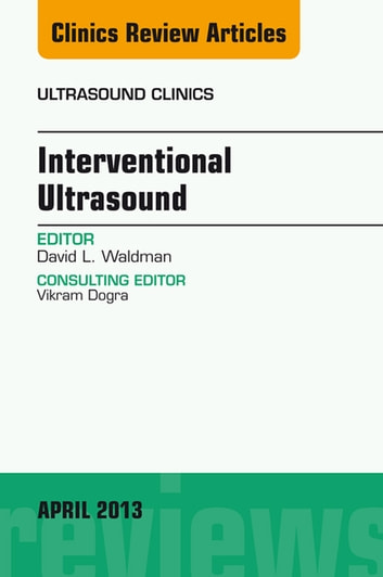 Interventional Ultrasound, An Issue of Ultrasound Clinics, E-Book ebook by David L. Waldman, MD, PhD