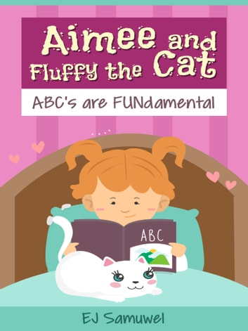 Aimee and Fluffy the Cat: ABCs are FUNdamental ebook by EJ Samuwel