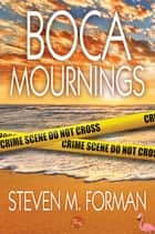 Boca Mournings ebook by Steven M. Forman