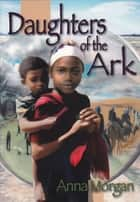 Daughters of the Ark ebook by Anna Morgan