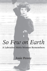 So Few on Earth - A Labrador Métis Woman Remembers ebook by Josie Penny