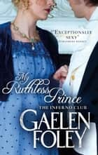 My Ruthless Prince - Number 4 in series ebook by Gaelen Foley