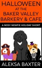 Halloween at the Baker Valley Barkery & Cafe ebook by Aleksa Baxter