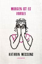 Morgen ist es vorbei - Stories ebook by Kathrin Weßling