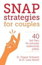 Snap Strategies for Couples - 40 Fast Fixes for Everyday Relationship Pitfalls ebook by Lana Staheli, Pepper Schwartz