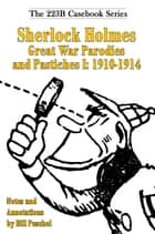 Sherlock Holmes Great War Parodies and Pastiches I: 1910-1914 ebook by Bill Peschel