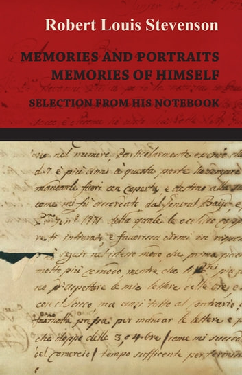Memories and Portraits - Memories of Himself - Selection from his Notebook ebook by Robert Louis Stevenson