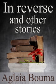 In Reverse and other stories ebook by Aglaia Bouma