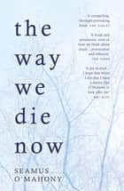 The Way We Die Now ebook by Seamus O'Mahony