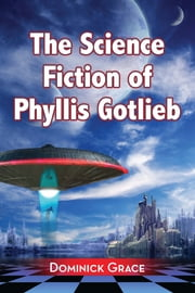 The Science Fiction of Phyllis Gotlieb - A Critical Reading ebook by Dominick Grace