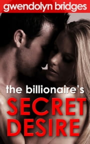 The Billionaire's Secret Desire ebook by Gwendolyn Bridges