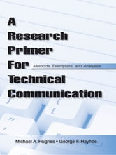 A Research Primer for Technical Communication - Methods, Exemplars, and Analyses ebook by Michael A. Hughes,George F. Hayhoe