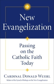 New Evangelization - Passing on the Catholic Faith Today ebook by Cardinal Donald Wuerl