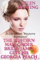 The Western Mail Order Bride: James Gets His Georgia Peach (A Christian Western Romance) ebook by Helen Keating