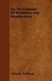 On The Economy Of Machinery And Manufactures ebook by Charles Babbage