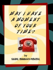 May I Have a Moment of Your Time? ebook by Sheryl Mahaffey-Pimentel