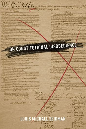 On Constitutional Disobedience ebook by Louis Michael Seidman